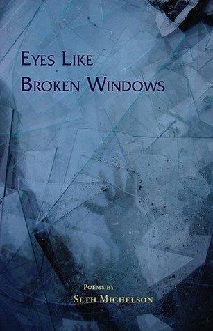 Eyes Like Broken Windows by Seth Michelson