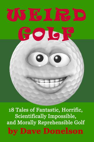 Weird Golf by Dave Donelson