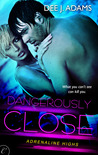 Dangerously Close (Adrenaline Highs, #3)