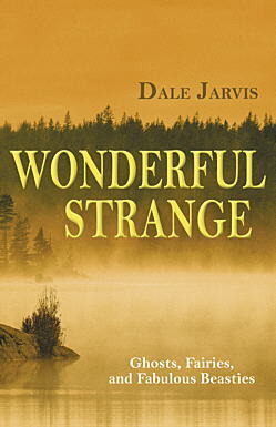 Wonderful Strange: Ghosts, Fairies and Fabulous Beasties of Newfoundland and Labrador