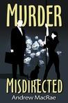 Murder Misdirected by Andrew  MacRae