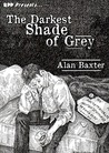 The Darkest Shade of Grey by Alan Baxter