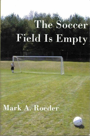 The Soccer Field Is Empty by Mark A. Roeder