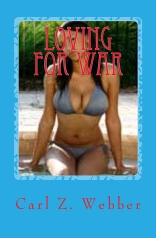 Loving For War by Carl Z. Weber