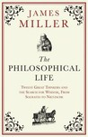 The Philosophical Life: Twelve Great Thinkers and the Search for Wisdom, From Socrates to Nietzsche