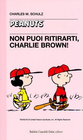 Non puoi ritirarti, Charlie Brown!