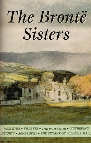 The Brontë Sisters: Jane Eyre / Villette / The Professor / Wuthering Heights / Agnes Grey / The Tenant of Wildfell Hall