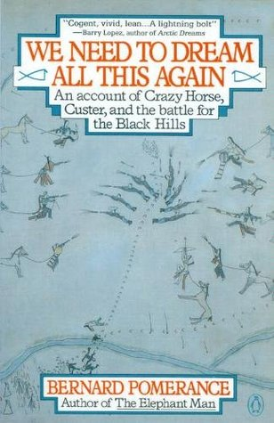 we-need-to-dream-all-this-again-an-account-of-crazy-horse-custer-and-the-battle-of-the-black-hills