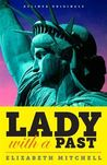 Lady with a Past: A Petulant French Sculptor, His Quest for Immortality, and the Real Story of the Statue of Liberty (Kindle Single)