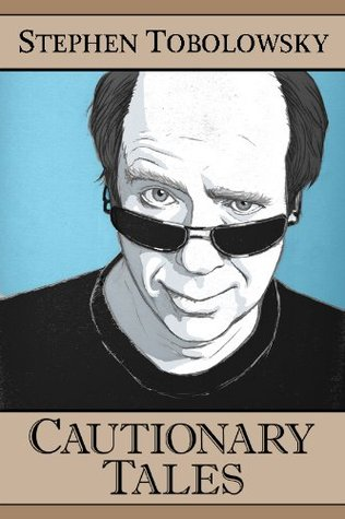 Cautionary Tales by Stephen Tobolowsky