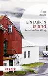 Ein Jahr in Island - Reise in den Alltag by Tina Bauer