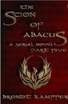 The Scion of Abacus, Part 5 by Brondt Kamffer