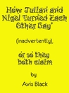How Julian and Nigel Turned Each Other Gay (Inadvertently), or So They Both Claim