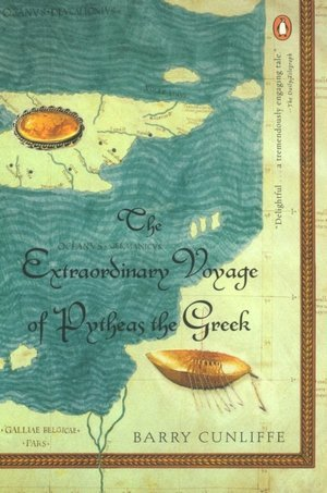 The Extraordinary Voyage of Pytheas the Greek by Barry W. Cunliffe