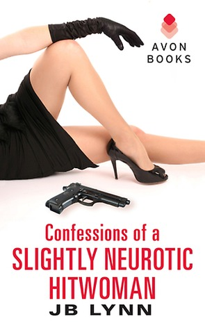Confessions of a Slightly Neurotic Hitwoman (Confessions of a Slightly Neurotic Hitwoman #1)