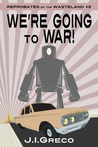 We're Going to War!