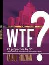WTF? 23 Properties By 30 by Faizul Ridzuan