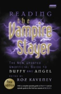 Reading the Vampire Slayer: The New, Updated, Unofficial Guide to Buffy and Angel