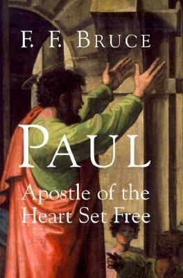 Paul, Apostle of the Heart Set Free by F.F. Bruce