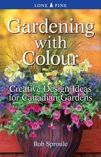 Gardening with Colour: Creative Design Ideas for Canadian Gardens