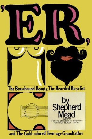 'ER, Or, The Brassbound Beauty, the Bearded Bicyclist, and the Gold-Colored Teen-Age Grandfather