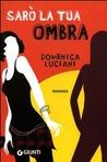 Sarò la tua ombra by Domenica Luciani