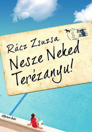 !!> Reading ➽ Nesze Neked Terézanyu!  ➶ Author Zsuzsa Rácz – Submitalink.info