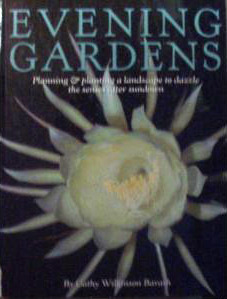 Evening Gardens: Planning and Planting a Landscape to Dazzle the Senses After Sundown