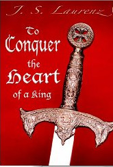 To Conquer the Heart of a King by J.S. Laurenz