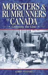 Mobsters and Rumrunners of Canada: Crossing the Line