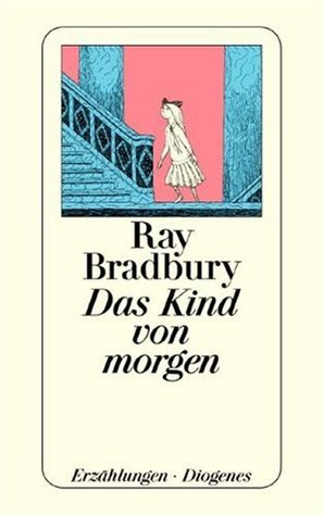 Ebook Das Kind von morgen by Ray Bradbury PDF!