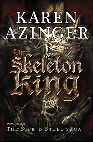 The Skeleton King (The Silk & Steel Saga, #3)