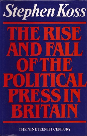 The Rise And Fall Of The Political Press In Britain: The Nineteenth Century