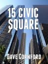 15 Civic Square (15 Civic Square Book 1)