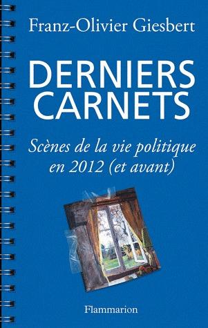 Derniers carnets: Scènes de la vie politique en 2012