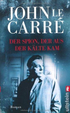 Der Spion, der aus der Kälte kam by John le Carré
