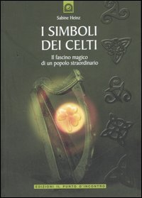 I simboli dei Celti - Il fascino magico di un popolo straordinario