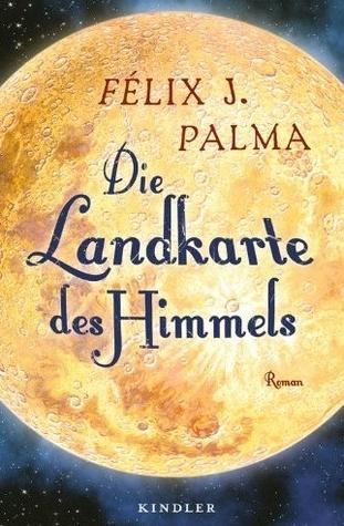 Die Landkarte des Himmels by Félix J. Palma