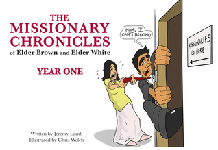 The Missionary Chronicles of Elder Brown and Elder White: Year One