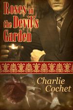 Roses in the Devil's Garden by Charlie Cochet