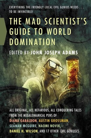 The Mad Scientist's Guide to World Domination: Original Short Fiction for the Modern Evil Genius