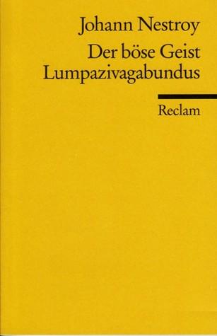 Der böse Geist Lumpazivagabundus, oder Das liederliche Kleeblatt. Zauberposse mit Gesang in drei Akten.