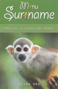 Minu Suriname. Võrkkiige ja luuaga läbi džungli (Minu..., # 44)