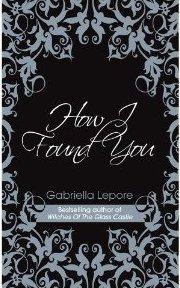 How I Found You by Gabriella  Lepore