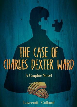 The Case of Charles Dexter Ward: A Graphic Novel