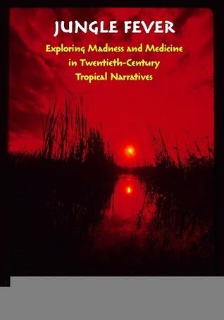 Jungle Fever: Exploring Madness and Medicine in Twentieth-Century Tropical Narratives