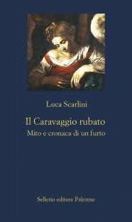 Il Caravaggio rubato: Mito e cronaca di un furto