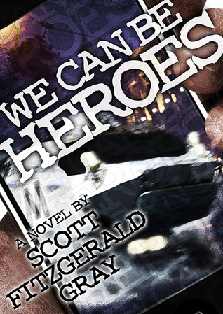 We Can Be Heroes by Scott Fitzgerald Gray