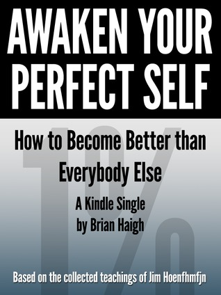 Awaken Your Perfect Self: How to Become Better Than Everybody Else