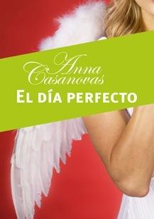El día perfecto by Anna Casanovas